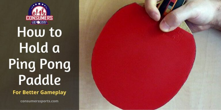 How to Hold a Ping Pong Paddle?