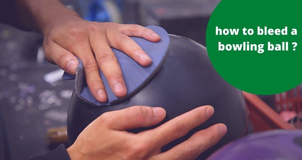 how to bleed a bowling ball
